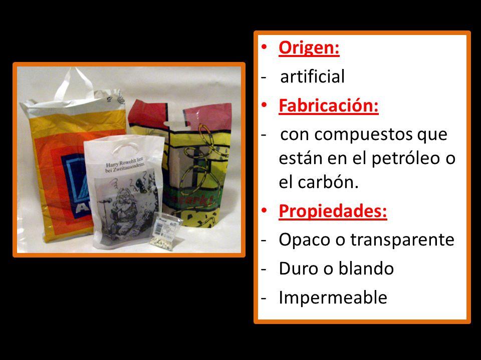 Origen: - artificial. Fabricación: - con compuestos que están en el petróleo o el carbón. Propiedades: