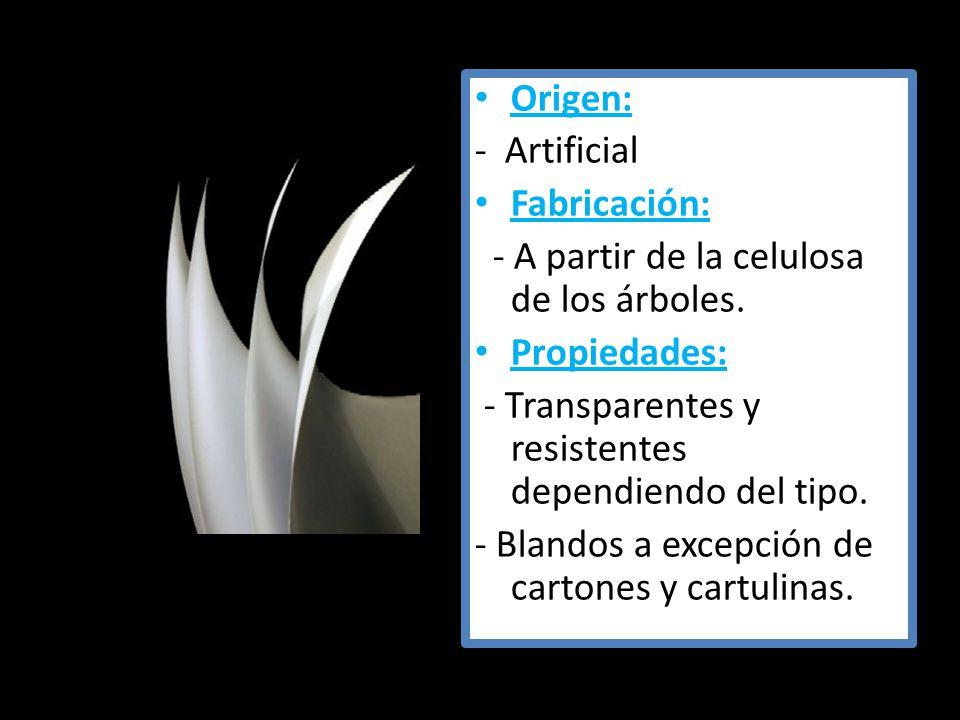 Origen: - Artificial. Fabricación: - A partir de la celulosa de los árboles. Propiedades: - Transparentes y resistentes dependiendo del tipo.