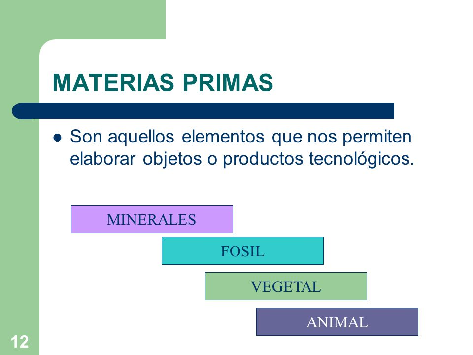MATERIAS PRIMAS Son aquellos elementos que nos permiten elaborar objetos o productos tecnológicos. MINERALES.