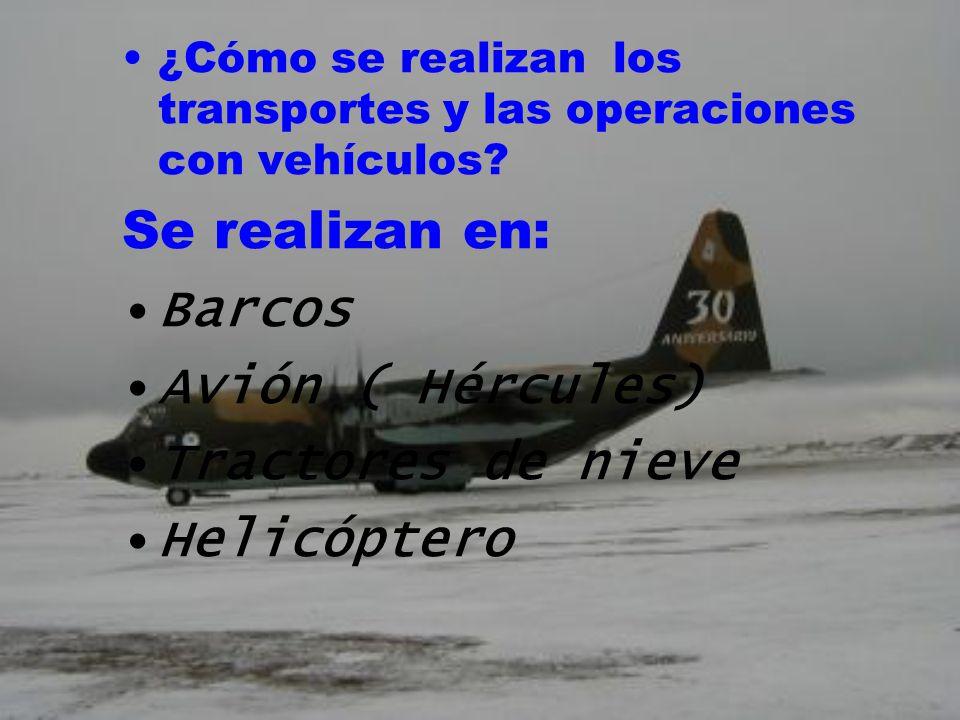 Se realizan en: Barcos Avión ( Hércules) Tractores de nieve