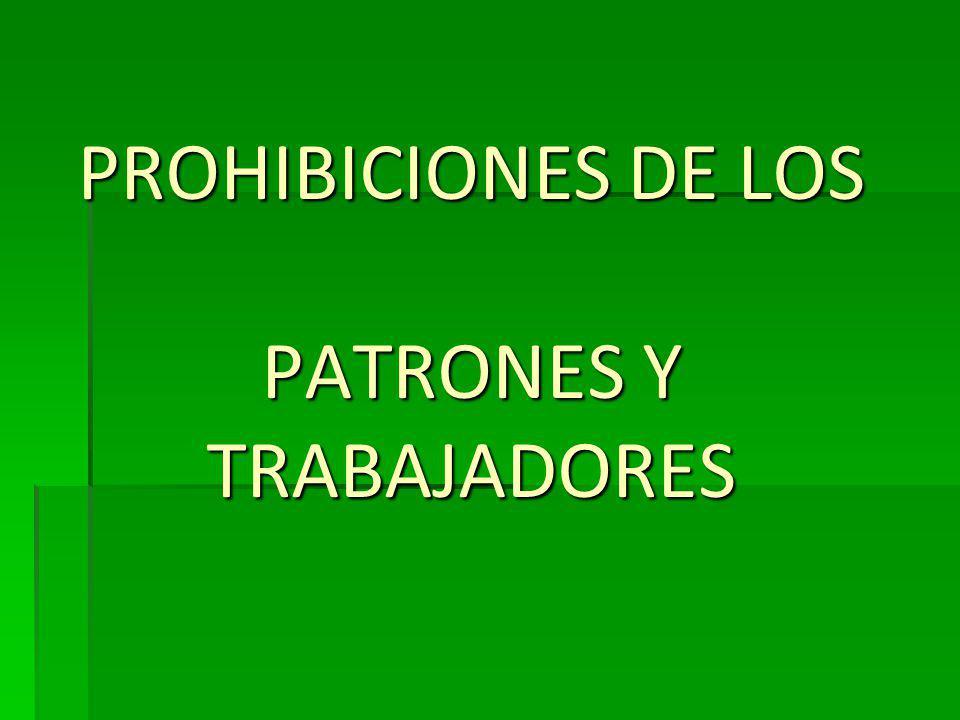PROHIBICIONES DE LOS PATRONES Y TRABAJADORES