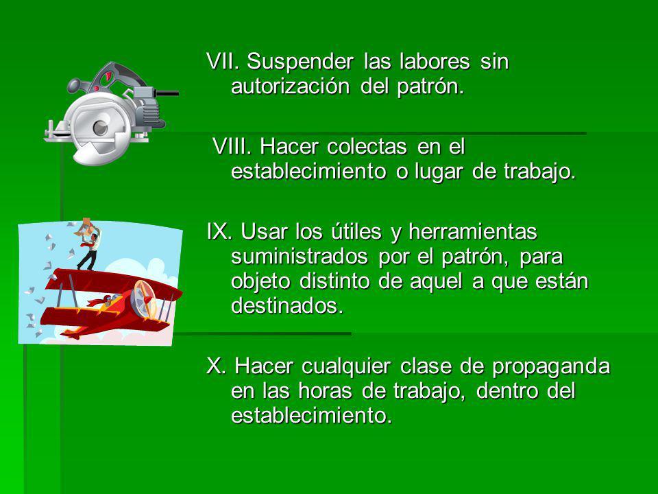 VII. Suspender las labores sin autorización del patrón.