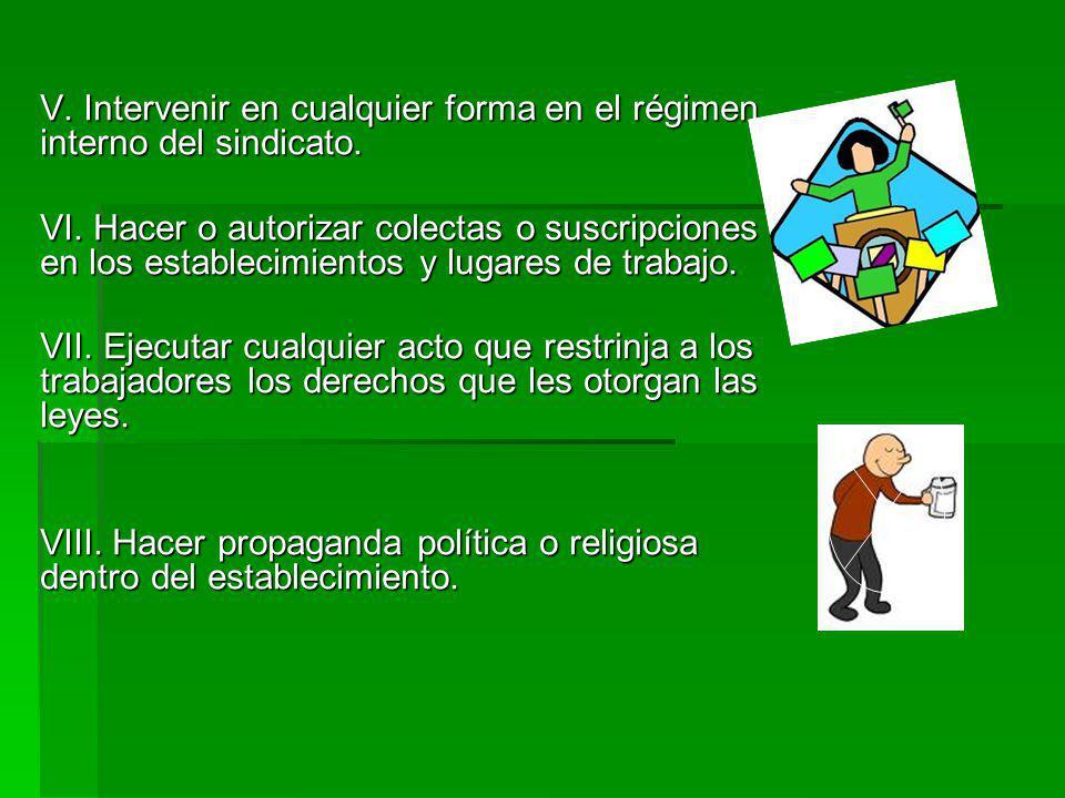 V. Intervenir en cualquier forma en el régimen interno del sindicato.