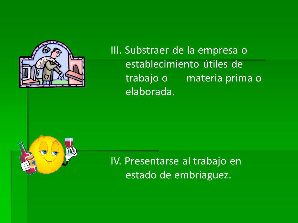III. Substraer de la empresa o establecimiento útiles de trabajo o materia prima o elaborada.