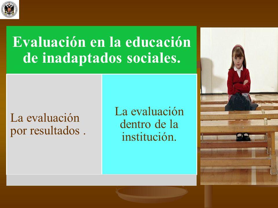 Evaluación en la educación de inadaptados sociales.