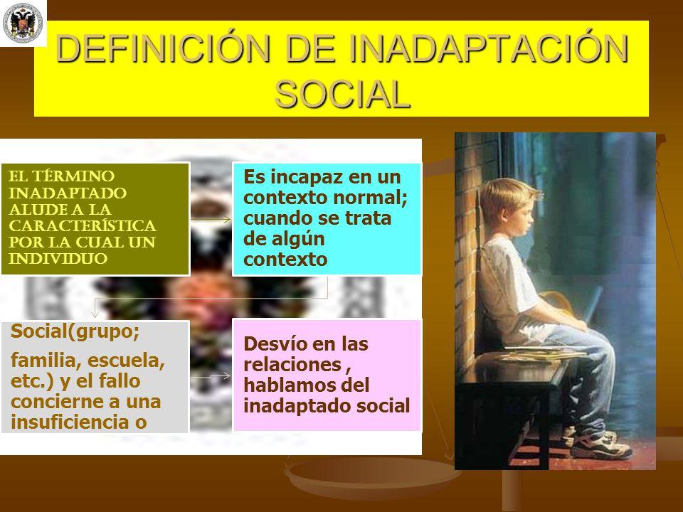 DEFINICIÓN DE INADAPTACIÓN SOCIAL