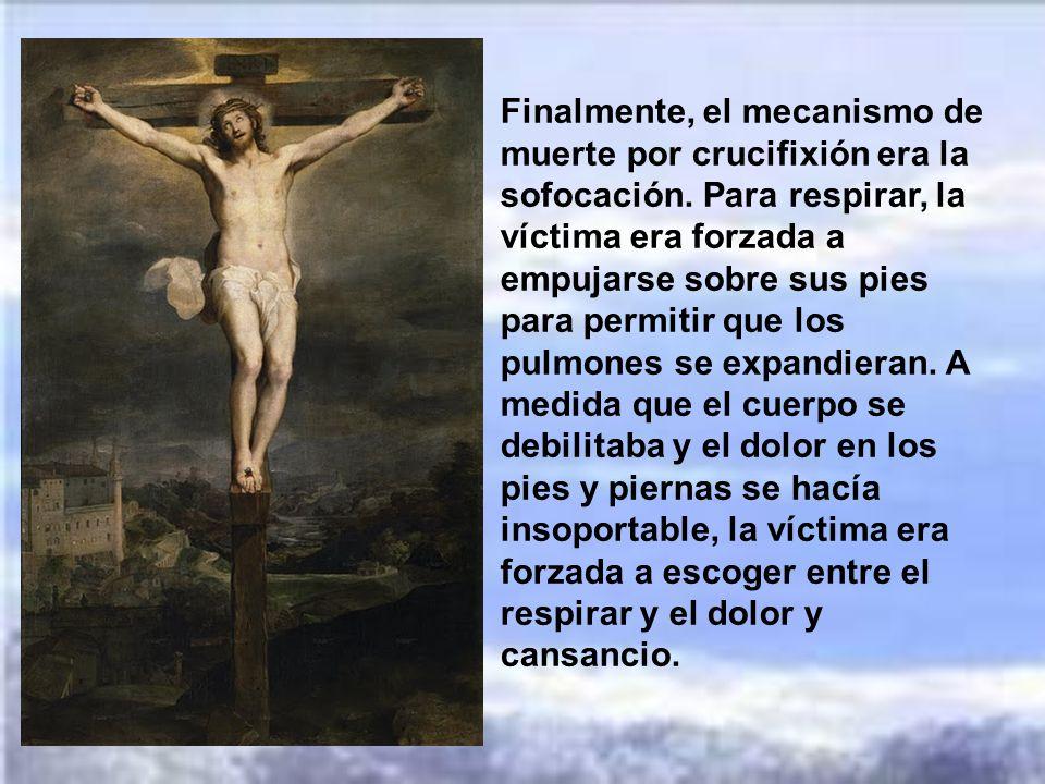 Finalmente, el mecanismo de muerte por crucifixión era la sofocación