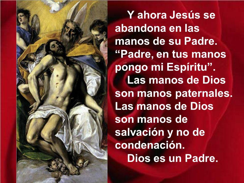 Y ahora Jesús se abandona en las manos de su Padre