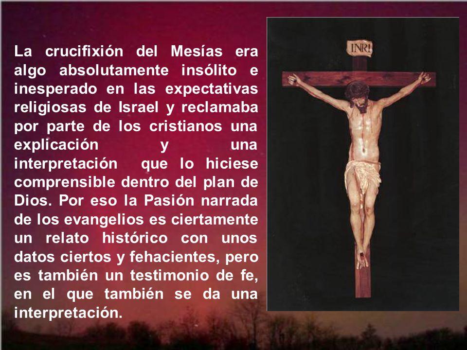 La crucifixión del Mesías era algo absolutamente insólito e inesperado en las expectativas religiosas de Israel y reclamaba por parte de los cristianos una explicación y una interpretación que lo hiciese comprensible dentro del plan de Dios.