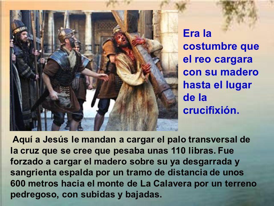 Era la costumbre que el reo cargara con su madero hasta el lugar de la crucifixión.