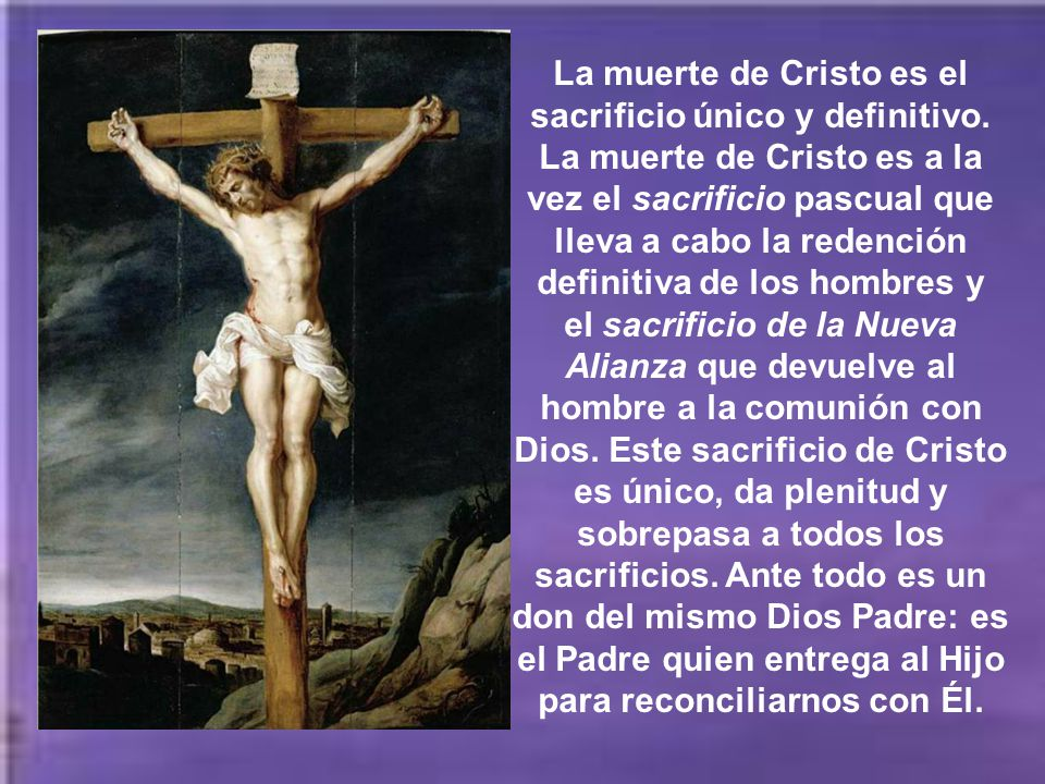 La muerte de Cristo es el sacrificio único y definitivo.