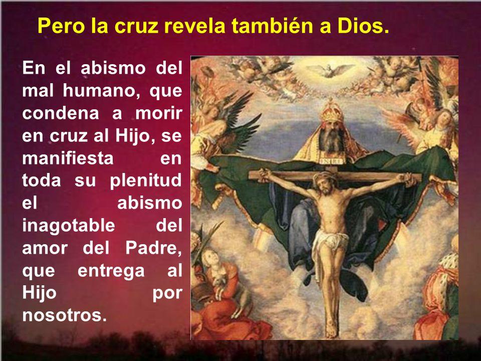 Pero la cruz revela también a Dios.