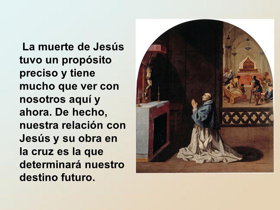La muerte de Jesús tuvo un propósito preciso y tiene mucho que ver con nosotros aquí y ahora.
