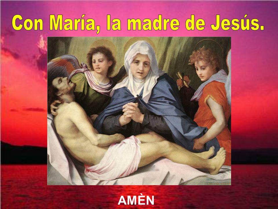 Con María, la madre de Jesús.