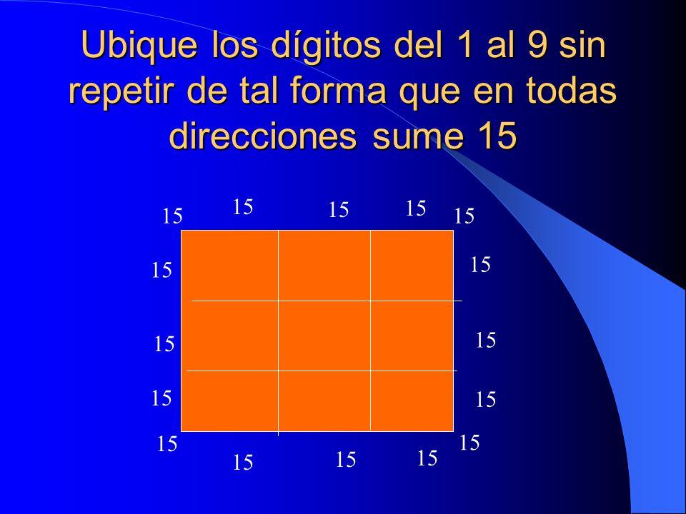 Ubique los dígitos del 1 al 9 sin repetir de tal forma que en todas direcciones sume 15