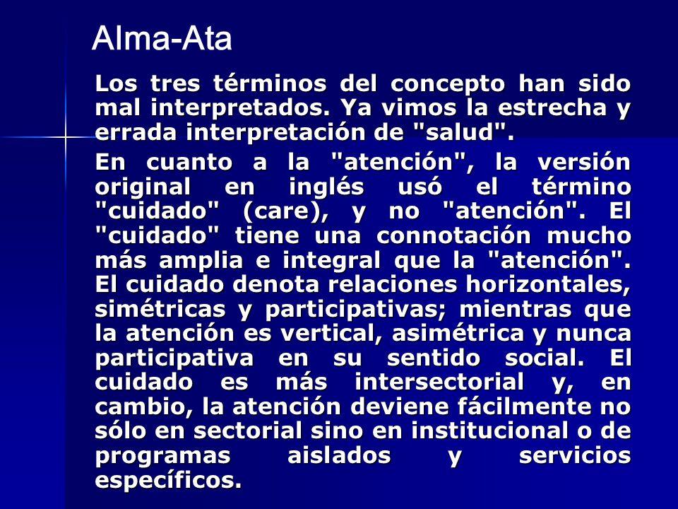 Alma-Ata Los tres términos del concepto han sido mal interpretados. Ya vimos la estrecha y errada interpretación de salud .