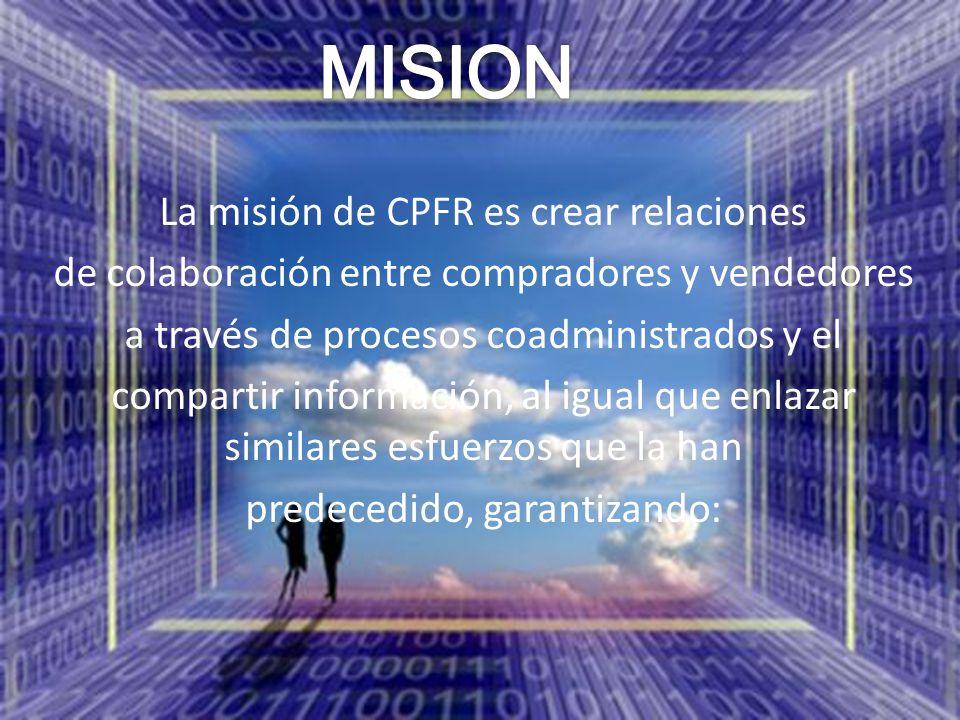 MISION La misión de CPFR es crear relaciones
