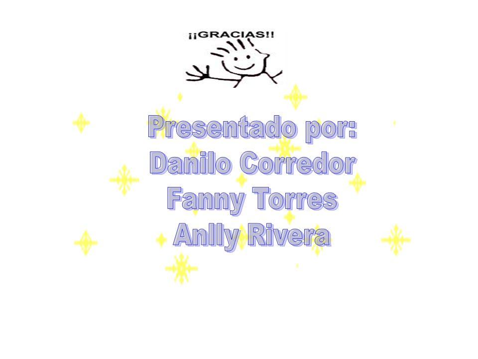 Presentado por: Danilo Corredor Fanny Torres Anlly Rivera