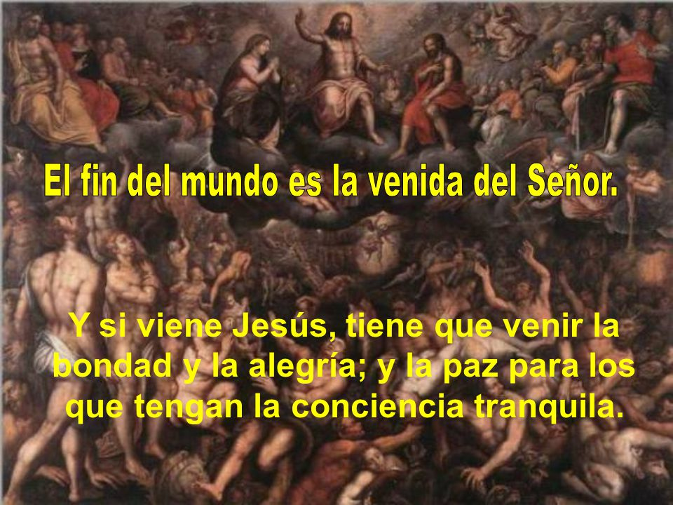 El fin del mundo es la venida del Señor.