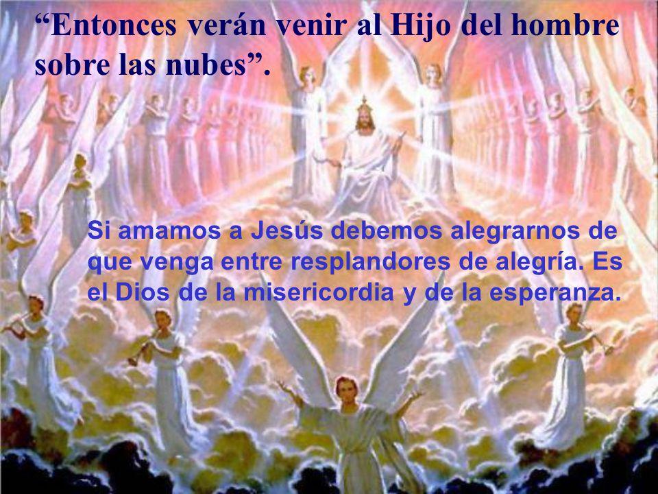 Entonces verán venir al Hijo del hombre sobre las nubes .