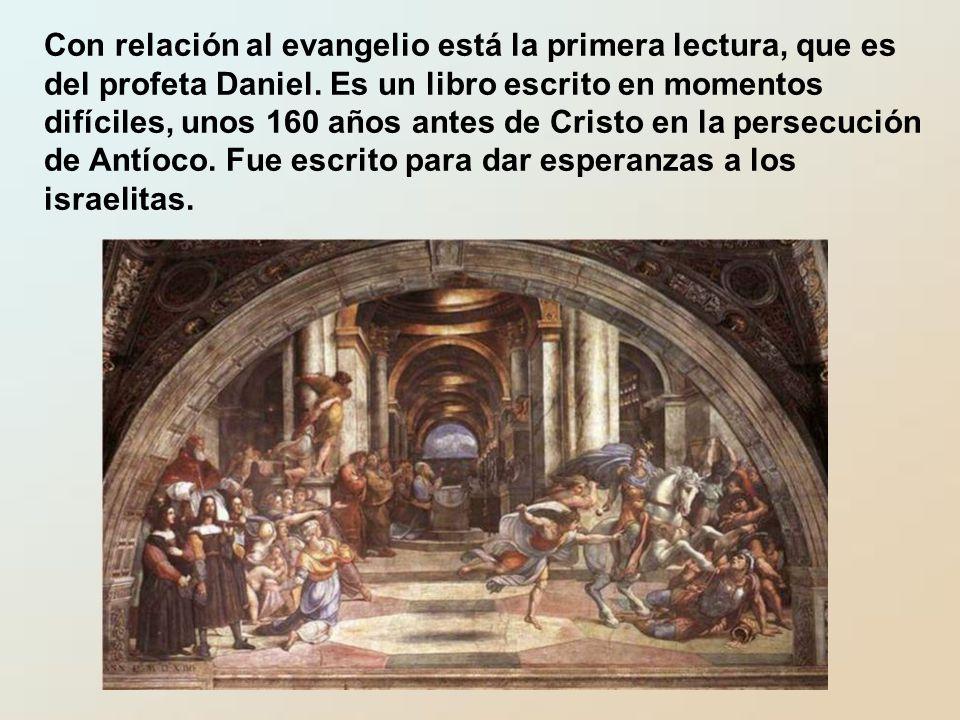 Con relación al evangelio está la primera lectura, que es del profeta Daniel.