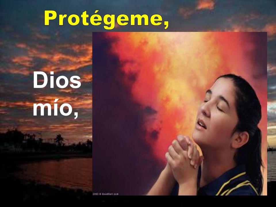 Protégeme, Dios mío,
