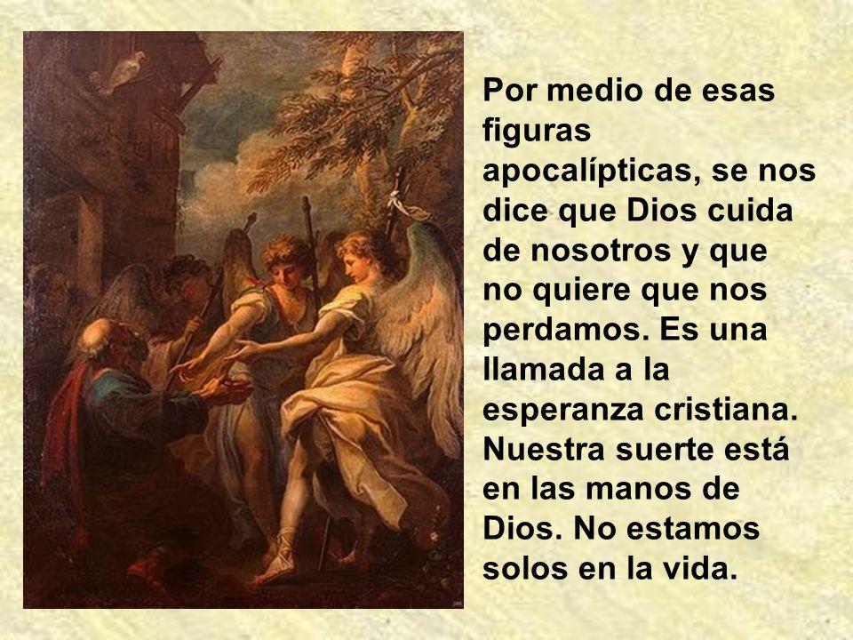 Por medio de esas figuras apocalípticas, se nos dice que Dios cuida de nosotros y que no quiere que nos perdamos.