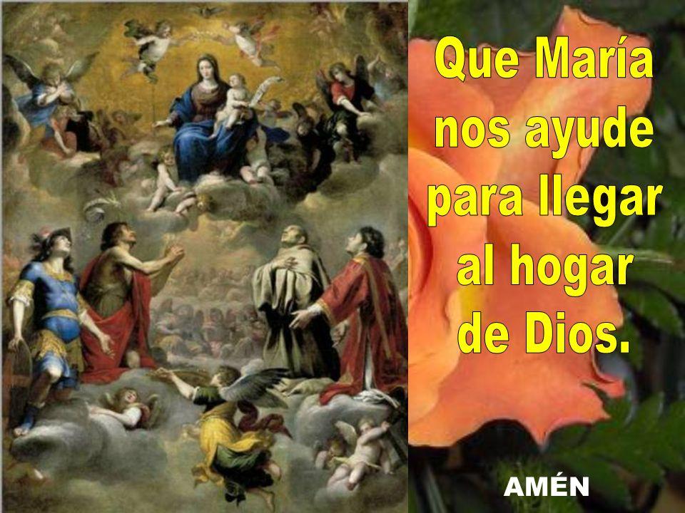 Que María nos ayude para llegar al hogar de Dios.