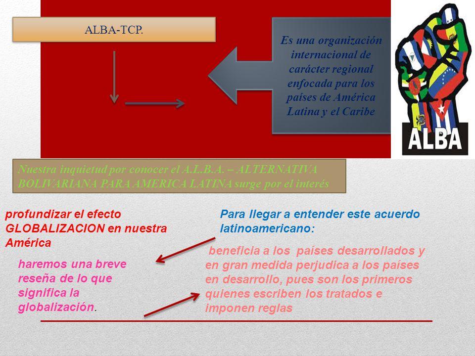 ALBA-TCP. Es una organización internacional de carácter regional enfocada para los países de América Latina y el Caribe.