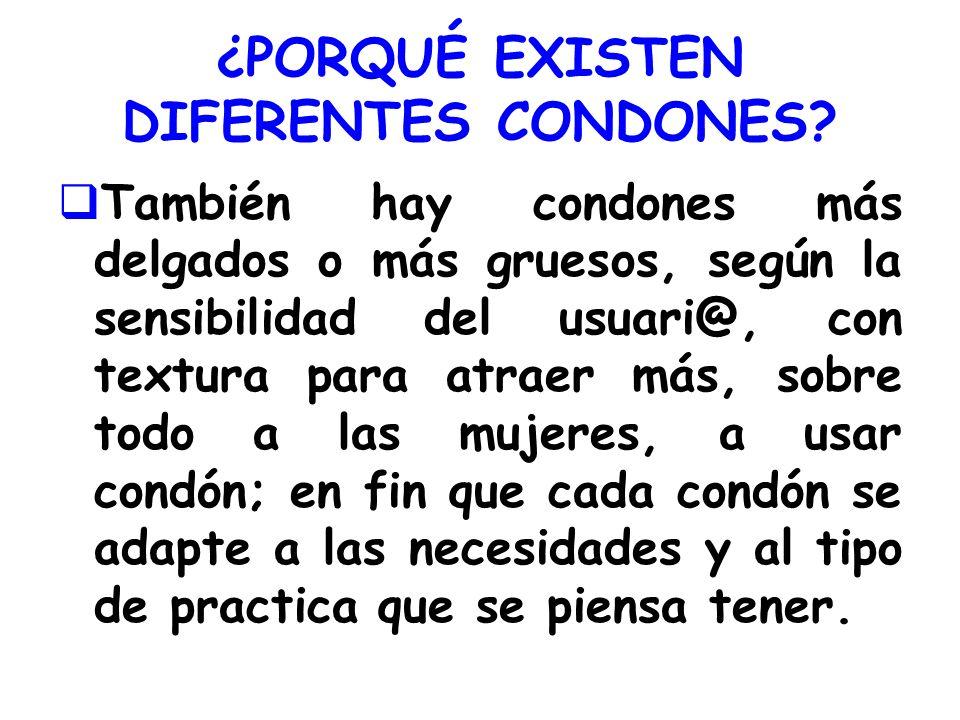 ¿PORQUÉ EXISTEN DIFERENTES CONDONES