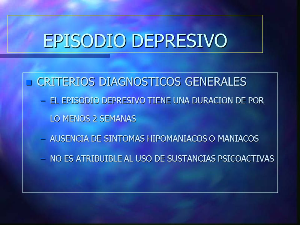 EPISODIO DEPRESIVO CRITERIOS DIAGNOSTICOS GENERALES