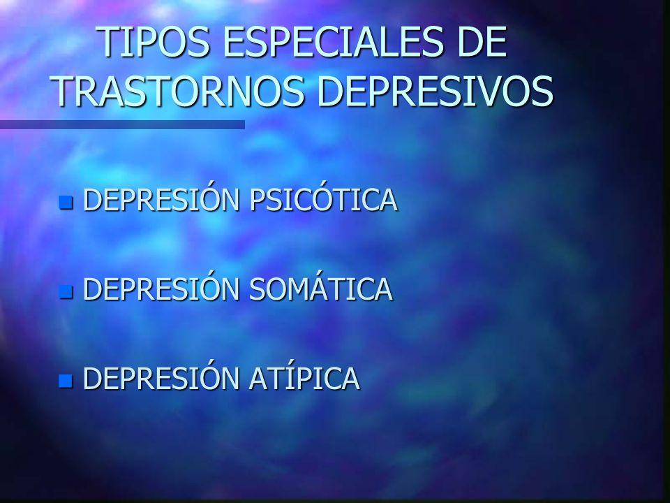TIPOS ESPECIALES DE TRASTORNOS DEPRESIVOS