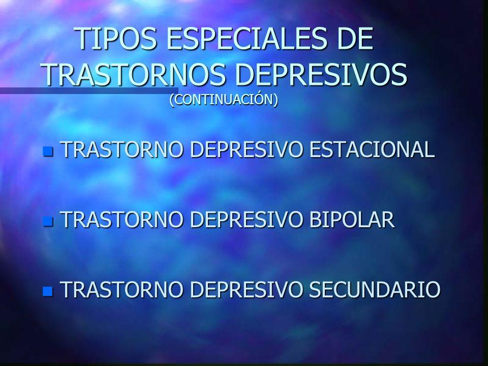 TIPOS ESPECIALES DE TRASTORNOS DEPRESIVOS (CONTINUACIÓN)
