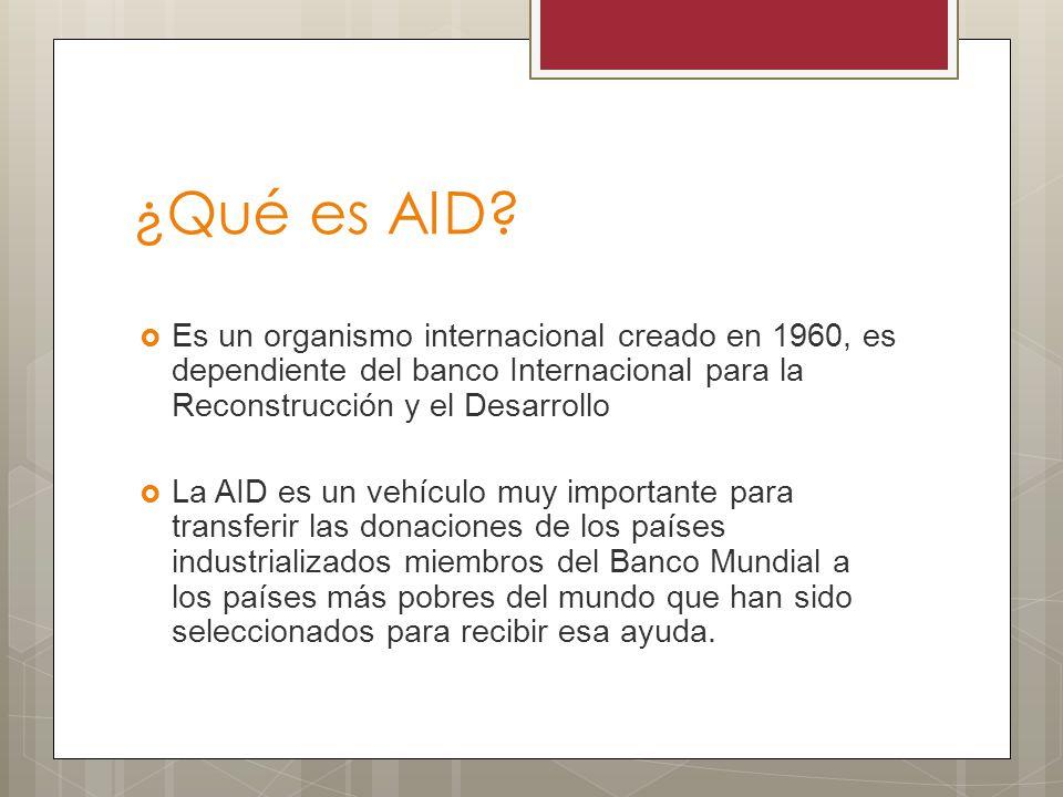 ¿Qué es AID Es un organismo internacional creado en 1960, es dependiente del banco Internacional para la Reconstrucción y el Desarrollo.
