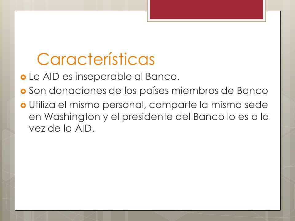 Características La AID es inseparable al Banco.