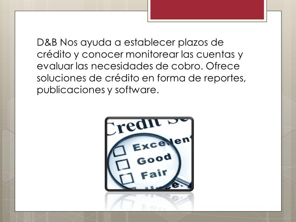 D&B Nos ayuda a establecer plazos de crédito y conocer monitorear las cuentas y evaluar las necesidades de cobro.