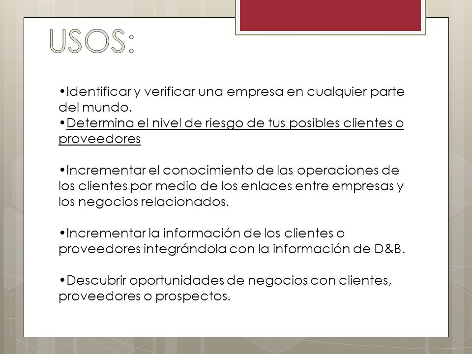 USOS: Identificar y verificar una empresa en cualquier parte del mundo. Determina el nivel de riesgo de tus posibles clientes o proveedores.