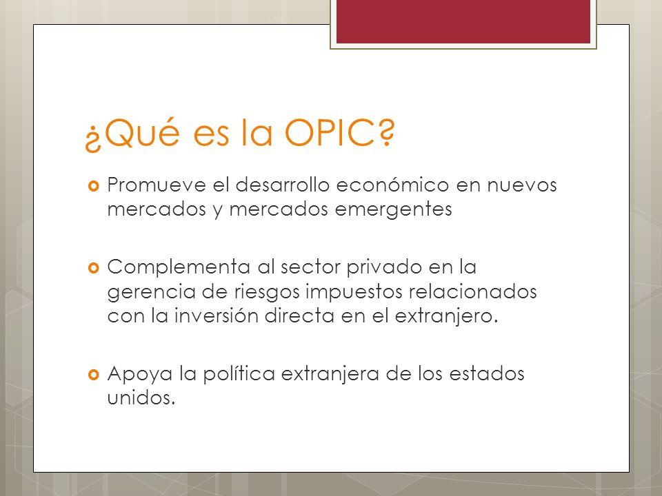 ¿Qué es la OPIC Promueve el desarrollo económico en nuevos mercados y mercados emergentes.