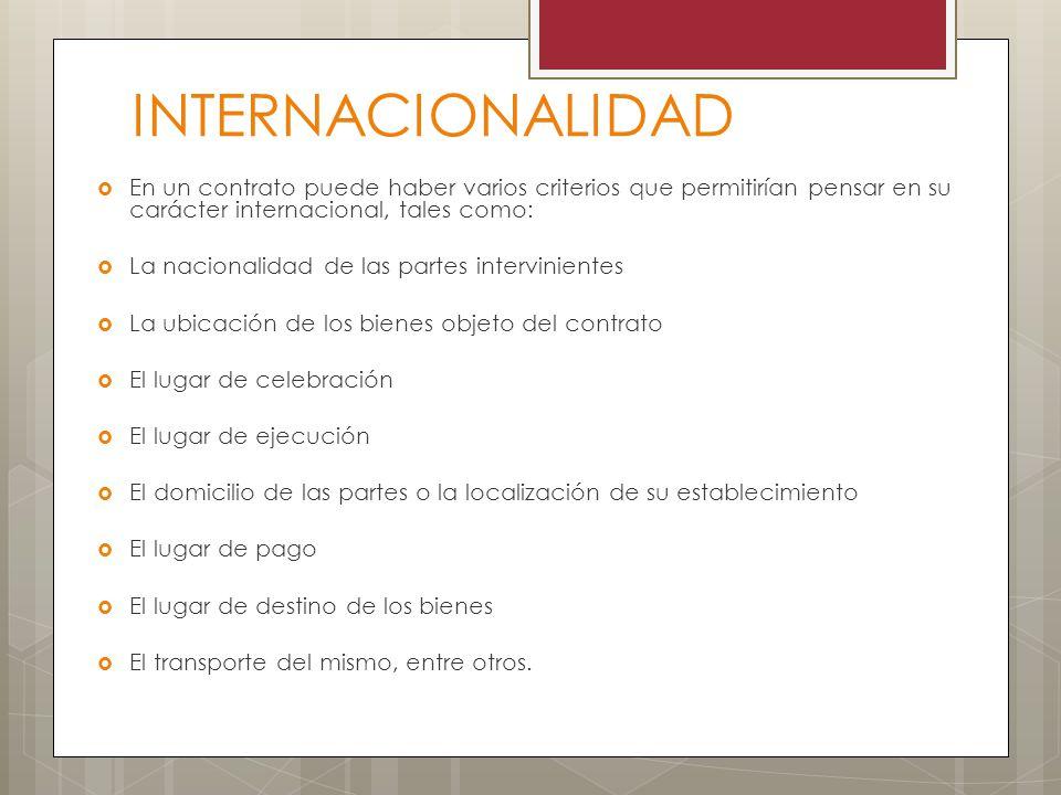INTERNACIONALIDAD En un contrato puede haber varios criterios que permitirían pensar en su carácter internacional, tales como: