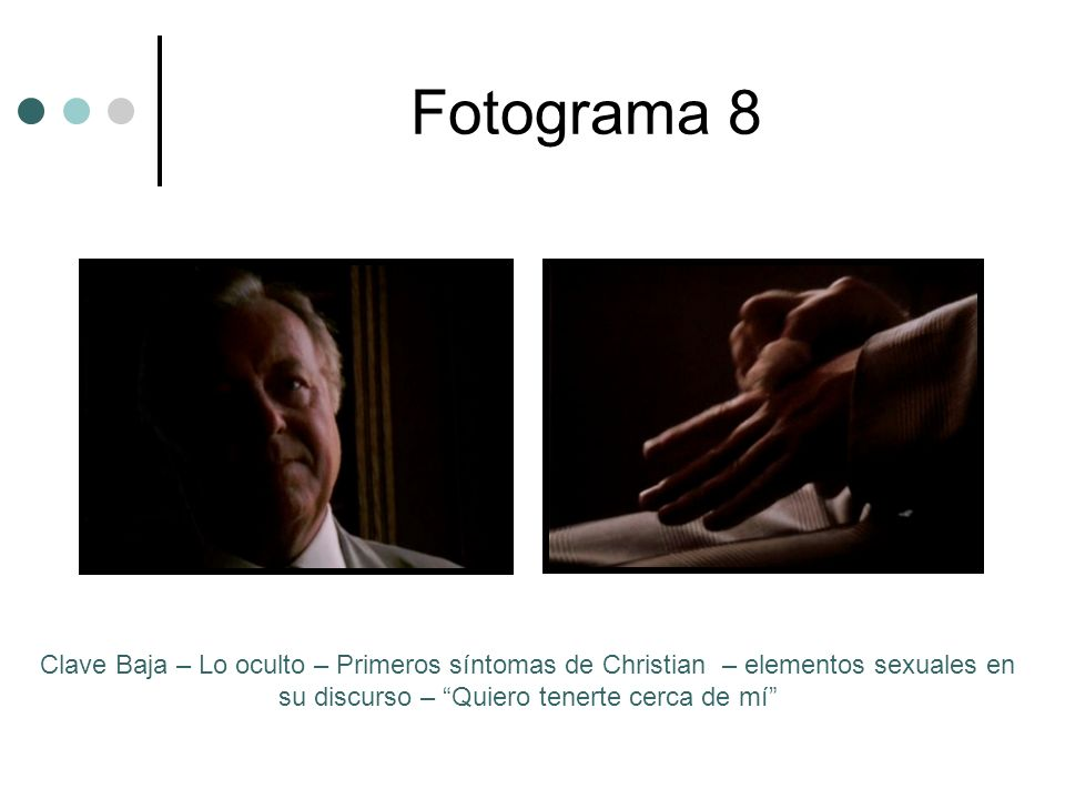 Fotograma 8Clave Baja – Lo oculto – Primeros síntomas de Christian – elementos sexuales en su discurso – Quiero tenerte cerca de mí