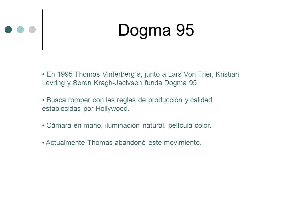 Dogma 95 En 1995 Thomas Vinterberg´s, junto a Lars Von Trier, Kristian Levring y Soren Kragh-Jacivsen funda Dogma 95.