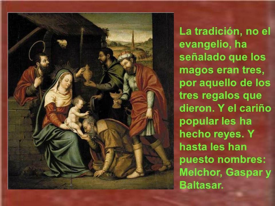 La tradición, no el evangelio, ha señalado que los magos eran tres, por aquello de los tres regalos que dieron.