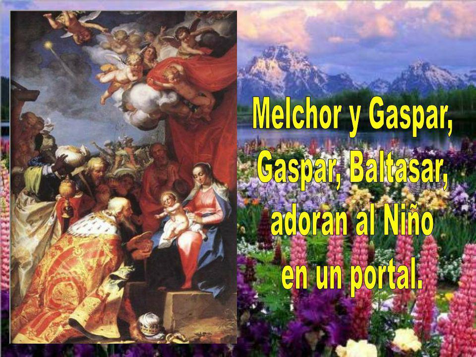 Melchor y Gaspar, Gaspar, Baltasar, adoran al Niño en un portal.