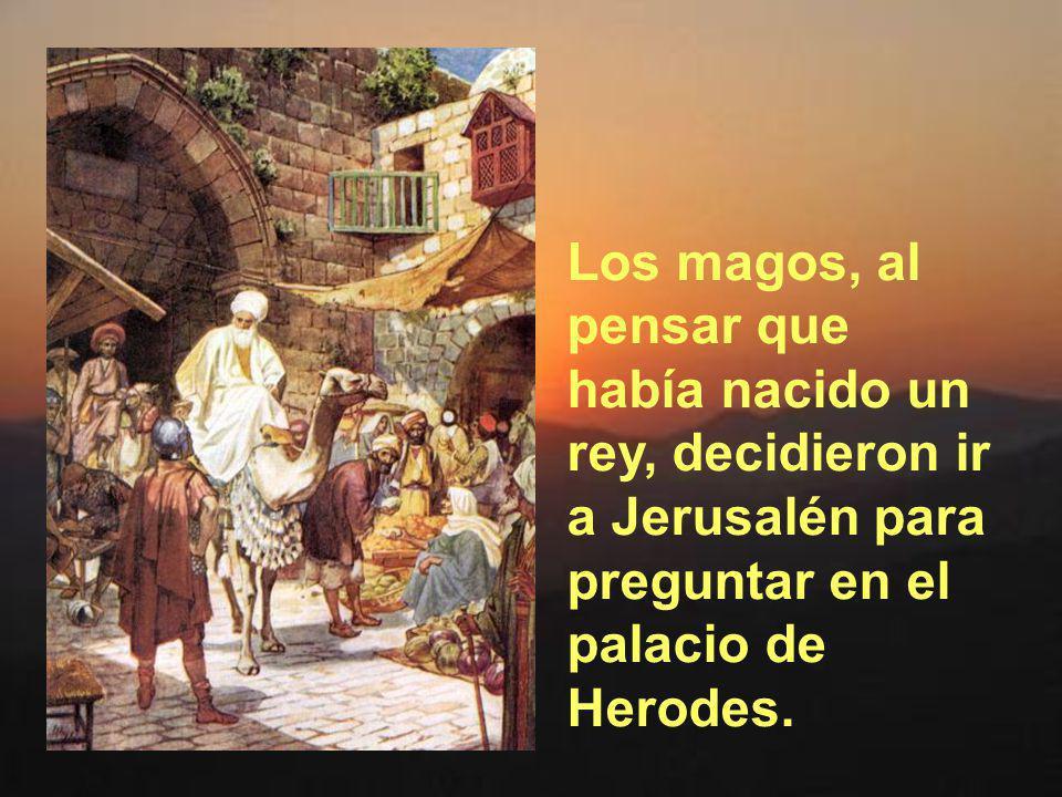 Los magos, al pensar que había nacido un rey, decidieron ir a Jerusalén para preguntar en el palacio de Herodes.