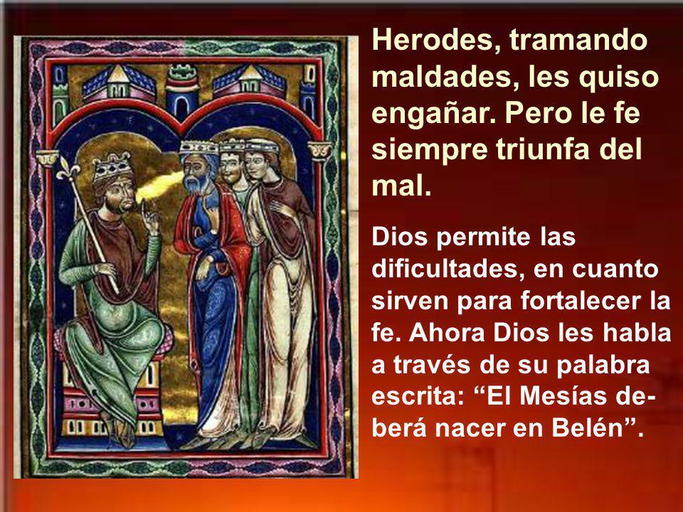 Herodes, tramando maldades, les quiso engañar