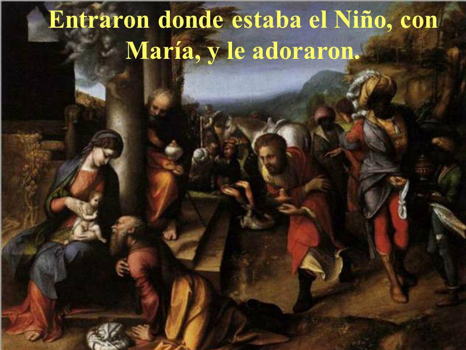 Entraron donde estaba el Niño, con María, y le adoraron.