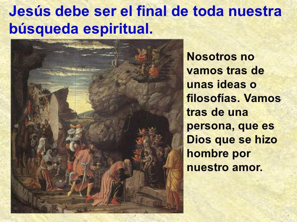 Jesús debe ser el final de toda nuestra búsqueda espiritual.