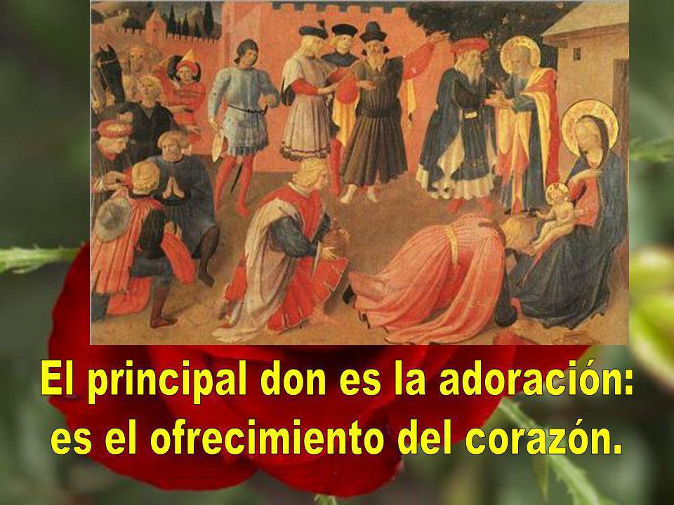 El principal don es la adoración: es el ofrecimiento del corazón.