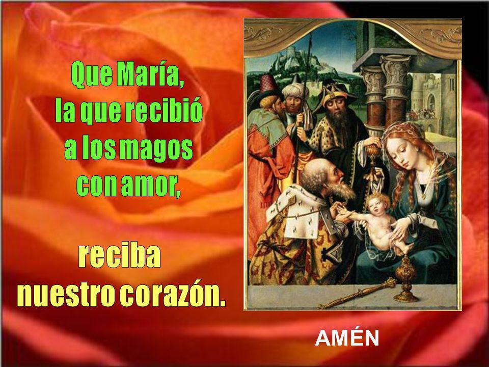 Que María, la que recibió a los magos con amor, reciba
