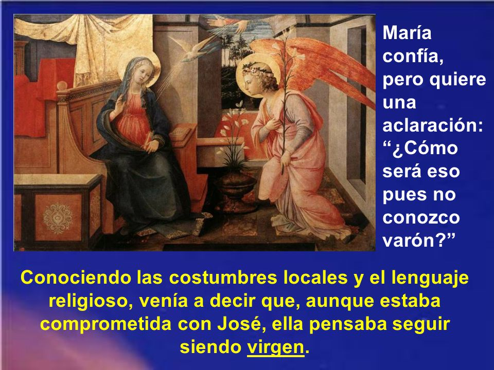 María confía, pero quiere una aclaración: ¿Cómo será eso pues no conozco varón